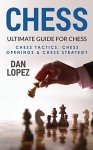 Chess: Ultimate Guide for Chess - Chess Tactics, Chess Openings & Chess Strategy - Dan Lopez