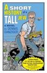 A Short History Of A Tall Jew - Dennis Danziger, Gary Dumm
