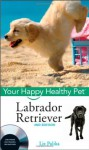 Labrador Retriever, with DVD: Your Happy Healthy Pet - Liz Palika