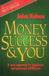Money, Success And You - John Kehoe