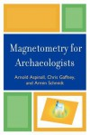 Magnetometry for Archaeologists - Arnold Aspinall, Chris Gaffney, Armin Schmidt