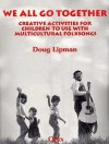 We All Go Together: Creative Activities for Children to Use with Multicultural Folksongs [With Cassette] - Doug Lipman