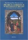 Petrus Christus In Renaissance Bruges: An Interdisciplinary Approach - Maryan W. Ainsworth