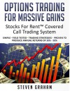Options Trading for Massive Gains; Stocks For Rent Covered Call Trading - System Simple - Field Tested - Trading Strategies - Proven to Produce Annual ... - 50% (Stocks For RentTM Trading Systems) - Steven Graham