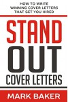 Stand Out Cover Letters: How to Write Winning Cover Letters That Get You Hired - Mark Baker