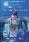The Plain Prairie Princess - Stephen Bly