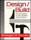 Design/Build For Remodelers, Custom Builders, And Architects - Linda W. Case