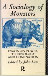 A Sociology Of Monsters: Essays On Power, Technology And Domination - John Law