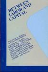 Between Labour and Capital - Pat Walker