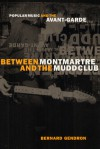 Between Montmartre and the Mudd Club: Popular Music and the Avant-Garde - Bernard Gendron