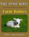 Baby Animal Names: Farm Babies (What Am I Series) - Mary Ann Rogers