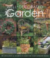The Well-Decorated Garden: 50 Ornaments & Accents to Make for Your Outdoor Room - Laura Dover Doran