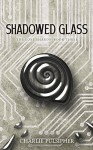 Shadowed Glass (The Lost Shards Book 3) - Charlie Pulsipher