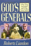 God's Generals: Why They Succeeded and Why Some Failed - Roberts Liardon