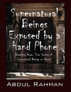 Supernatural Beings Exposed by a Hand Phone - Abdul Rahman