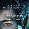 The Rise of the Hotel Dumort - Maureen Johnson, Stephen Lunsford, Cassandra Clare