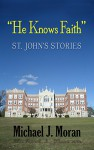 """He Knows Faith"": St. John's Stories - Michael J. Moran"