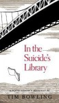 In the Suicide's Library: A Book Lover's Journey - Tim Bowling