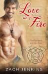 Love on Fire (Firefighters on the Fox) (Volume 1) - Zach Jenkins