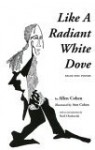 Like A Radiant White Dove: Selected Poetry - Allen Cohen