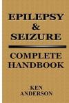 Epilepsy & Seizure: Complete Handbook - Ken Anderson