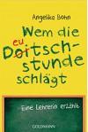 Wem die Deutschstunde schlägt: Eine Lehrerin erzählt (German Edition) - Angelika Bohn