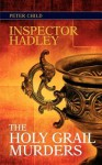 Inspector Hadley: The Holy Grail Murders - Peter Child