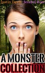 A Monster Collection: Sexy Beasts Pleasuring Themselves (Monster Erotica Collection of Stories Book 1) - Justin Davis