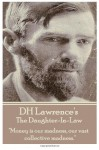 "The Daughter-In-Law: ""Money is our madness, our vast collective madness."" - D.H. Lawrence"