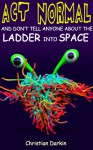Act Normal And Don't Tell Anyone About The Ladder Into Space (7) - Christian Darkin