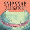 Snip, Snap Alligator!. by Mara Bergman & Nick Maland - Mara Bergman
