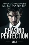 Chasing Perfection: Vol. I - M. S. Parker