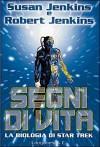 Segni di vita - La biologia di Star Trek - Susan C. Jenkins, Robert Jenkins, Libero Sosio