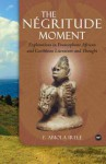 The Ngritude Moment: Explorations in Francophone African and Caribbean Literature and Thought - Abiola Irele