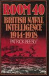 Room 40: British Naval Intelligence 1914 18 - Patrick Beesly