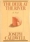 The Deer at the River - Joseph Caldwell