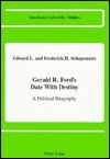 Gerald R. Ford's Date With Destiny: A Political Biography - Edward L. Schapsmeier, Frederick H. Schapsmeier