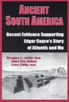 Ancient South America: Recent Evidence Supporting Edgar Cayce's Story Of Atlantis And Mu - Gregory L. Little, Lora Little