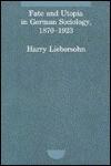 Fate And Utopia In German Sociology, 1870 1923 - Harry Liebersohn