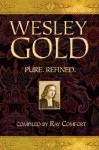 Wesley Gold: Pure. Refined. - Ray Comfort