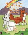 How the Fox Got His Color Bilingual English Swedish - Adele Marie Crouch, Megan Gibbs, Tina Brescanu