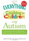 The Everything Guide to Cooking for Children with Autism: From everyday meals to holiday treats; how to prepare foods your child will love to eat - Megan Hart, Kim Lutz