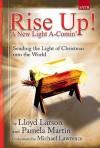 Rise Up! a New Light A-Comin: Sending the Light of Christmas Into the World - Pamela Martin, Lloyd Larson
