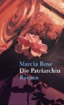 Die Patriarchin - Marcia Rose, Almuth Carstens