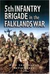 5th Infantry Brigade in the Falklands War - Nick Van Der Bijl