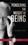 Pondering The Weight of Being (Essential Translations Series) - Giorgio Orelli, Ross Woods