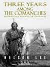 Three Years Among the Comanches: The Narrative of Nelson Lee, Texas Ranger - Nelson Lee