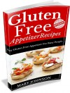 Gluten Free Appetizers: Delicious Gluten Free Diet Recipes For All The Family. - Mary Johnson