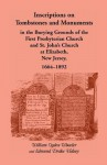 Inscriptions on Tombstones and Monuments in the Burying Grounds of the First Presbyterian Church and St. John's Church at Elizabeth, New Jersey, 1664-1892 - William Ogden Wheeler, Edmund D Halsey