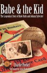 Babe & The Kid: The Legendary Story of Babe Ruth and Johnny Sylvester - Charlie Poekel